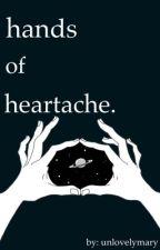 hands of heartache. by unlovelymary
