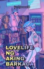 Lovelife Ng Aking Barkada by justyeeeelll