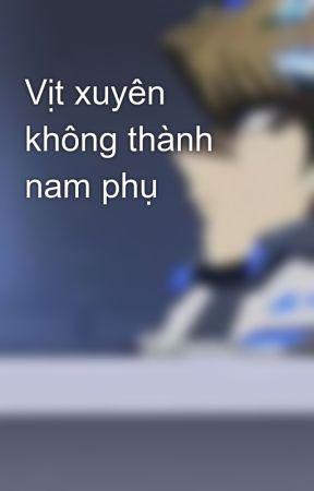 Vịt xuyên không thành nam phụ by HiVt52