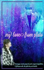 My Love From Pluto👽 by Kim_kyochi