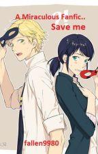 Save Me (Miraculous Ladybug Fan Fiction) by fallen9980