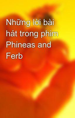 Những lời bài hát trong phim Phineas and Ferb