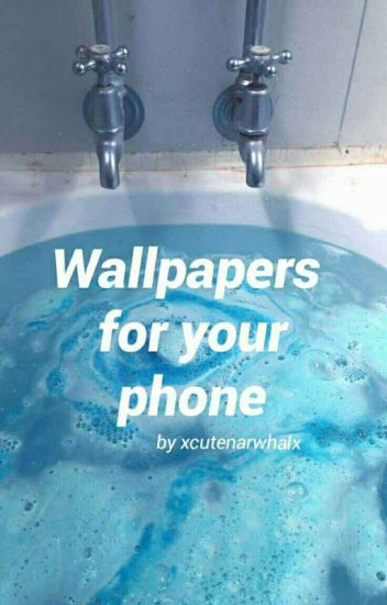 WALLPAPERS FOR YOUR PHONE//
