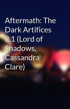 Aftermath: The Dark Artifices 2.1 (Lord of Shadows, Cassandra Clare) by misadventures