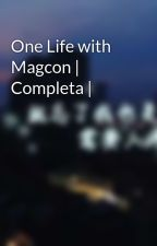 One Life with Magcon | Completa | by babycrazylover