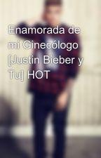 Enamorada de mi Ginecólogo [Justin Bieber y Tu] HOT by SolAndJustinSwag