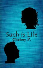 Such is Life (Re-Writing) by SincerelyChelsey