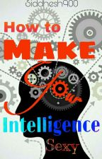 How To Make Your Intelligence Sexy by Siddhesh900