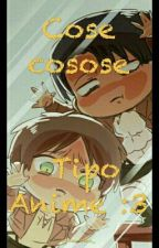Cose cosose Tipo Anime :3 by Kao-chan_