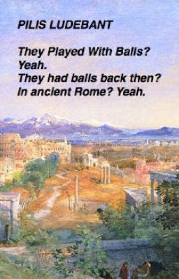 Playing With Balls? They Had Balls Back Then? x