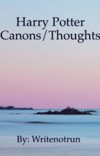 Harry Potter Canons/Thoughts by Writenotrun