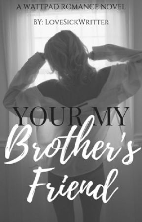 """""""Your my brothers friend"""" by LoveSickWritter"""