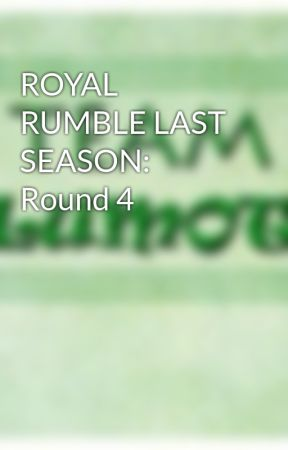 ROYAL RUMBLE LAST SEASON: Round 4 by TeamLumot