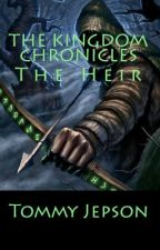 The Kingdom Chronicles, Book One: The Heir by Matthewj616