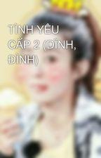 TÌNH YÊU CẤP 2 (DĨNH, ĐÌNH) by trieuledinh4