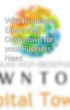 Why to choose Emaar Mgf Downtown for your Business Need by mgfAmitKumar