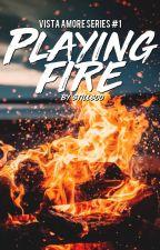 Playing Fire (Vista Amore Series;#1) by stillsoo