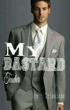 My Bastard Teacher by Trissiana