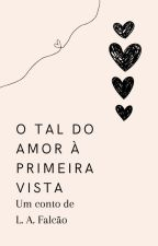 O Tal do Amor à Primeira Vista | ✓ by Yenonin