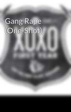 Gang Rape (One-Shot) by exononymous14