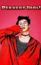Pervert Idol! [Yoona - Sehun] by fayeesc
