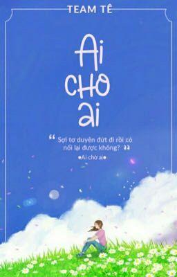 [TW] Ai Cho Ai - Ai Chờ Ai