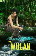 Pesan Untuk Wulan [COMPLETED] by LeonardKellan2