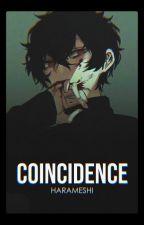 Coincidence [Yandere!boyfriend x Reader] by HaraMeshi