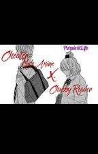 Cheater Male Anime x Chubby Reader by Purpie18life