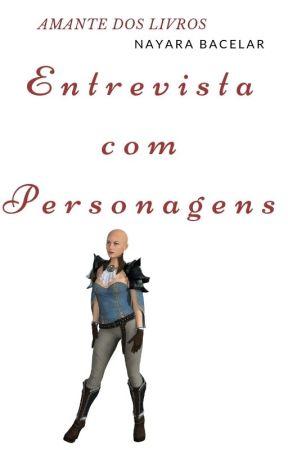 Entrevista com personagens- Amante Dos Livros by NayaraBacelar