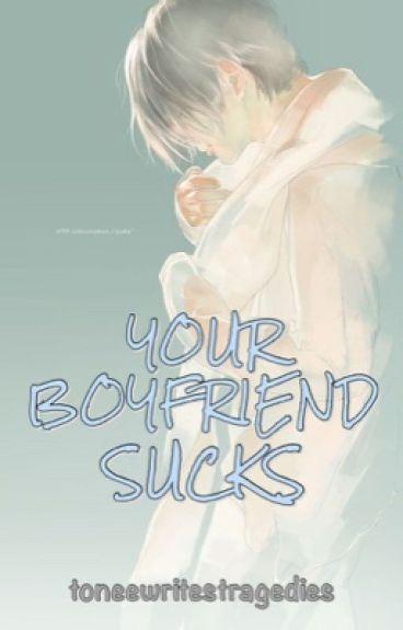 Your Boyfriend Sucks by toneewritestragedies