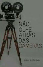 Não olhe atrás das câmeras by juwfto