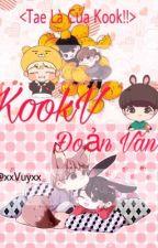 [KOOKV] ĐOẢN VĂN <TAE LÀ CỦA KOOK!!> by xxVuyxx