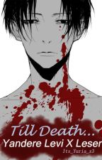 Till Death...  -  Yandere Levi  X  Leser by Its_Yuria_x3