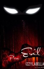 Pure Evil ~ Poems by IzzyLaBella