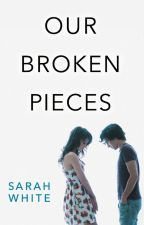 Our Broken Pieces (Preview) by SarahLWhite