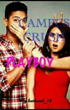 CAMPUS CRUSH  vs PLAYBOY [COMPLETED][REVISING] by kathniel_18