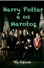 Harry Potter e os Marotos by SofiaDumbledore