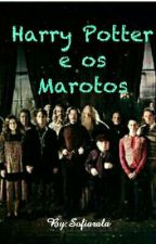 Harry Potter e os Marauders by Sofiarala