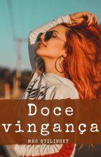 Doce Vingança by Mrs_Stilinsky_