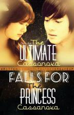 The Ultimate Casanova Falls For The Princess Casanova by girlthatnevergaveup