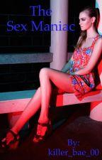 The Sex Maniac by killer_bae_00