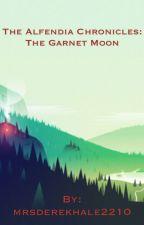 The Alfendia Chronicles: The Garnet Moon by mrsderekhale2210