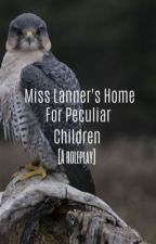 Miss Lanner's Home For Peculiar Children {A roleplay} by 123ihatepeopleABC