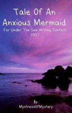 Tale of an Anxious Mermaid by Mystress0fMystery