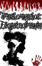 Transtornados [#1]: Esquizofrenia by TheEvilWithinNM