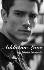 Addictive Love by JuliaBrinda
