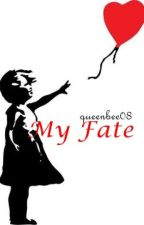 My Fate.. [COMPLETE] by queenbee08
