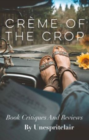 Crème of the Crop: Book Critiques and Reviews by unespritclair