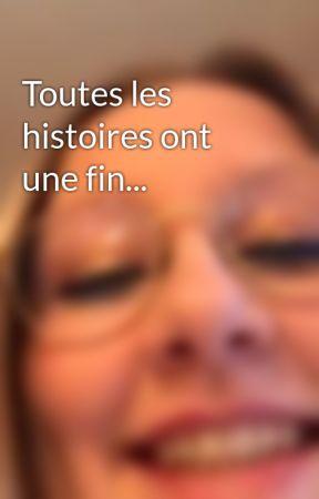 Toutes les histoires ont une fin... by Emma_Mlhb
